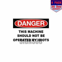 Danger Machine Should Not Be Operated By Idiots 4 pack 4x4 Inch Sticker Decal