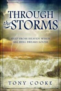 Through the Storms: Help From Heaven When All Hell Breaks Loose by Cooke, Tony ,