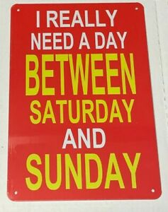 """~Need a day between Saturday and Sunday~ 8"""" x 12"""" METAL SIGN Novelty"""