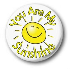 YOU ARE MY SUNSHINE  - 1 inch / 25mm Button Badge - Novelty Cute