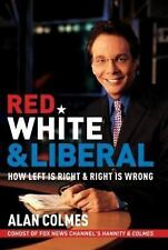RED WHITE LIBERAL HOW LEFT IS RIGHT RIGHT IS WRONG ALAN COLMES HARDCOVER VGOOD