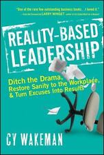 Reality-Based Leadership : Ditch the Drama, Restore Sanity to the Workplace,...