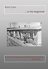 ... az iras Megmarad : A nemetorszagi magyar gimnaziumok Tortenete 1945-1956...