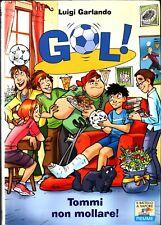 Gol! Vol.15 Tommi non mollare! di Garlando Luigi ed. Piemme