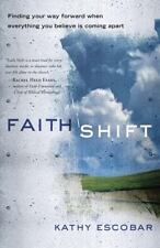 Faith Shift: Finding Your Way Forward When Everything You Believe Is Coming Apar