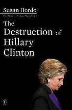 The Destruction of Hillary Clinton Sue Bordo 2016 Trump Presidential Election