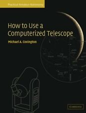 How to Use a Computerized Telescope: Practical Amateur Astronomy Volume 1 by…