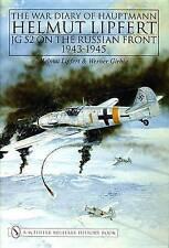 The War Diary of Hauptmann Helmut Lipfert: JG 52 on the Russian Front 1943-45...