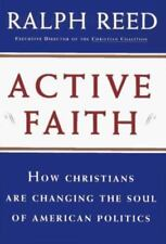 Active Faith Christians Are Changing the Face of American Politics Ralph Reed