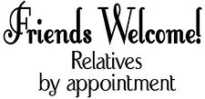 FRIENDS WELCOME RELATIVES BY APPOINTMENT WALL DECAL STICKER CUSTOM COLOR FOR YOU