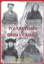 Tough Times and Grisly Crimes: A History of Crime in Northumberland and County,