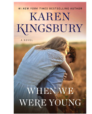 When We Were Young : A Novel by Karen Kingsbury (2018, Hardcover)