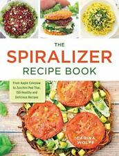 The Spiralizer Recipe Book : From Apple and Cabbage Slaw to Zoodles, 150 Healthy
