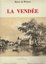 LA VENDEE - BARON DE WISMES LA FRANCE ROMANTIQUE EDITIONS JEAN-PIERRE GYSS