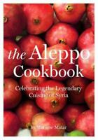 Aleppo Cookbook : Celebrating the Legendary Cuisine of Syria Marlene Matar
