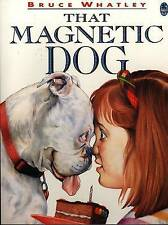 THAT MAGNETIC DOG BY BRUCE WHATLEY ~ NEW PAPERBACK BOOK