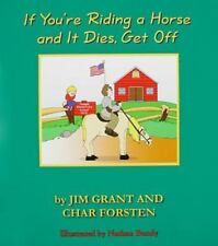 If You`re Riding a Horse and It Dies, Get Off, Char Forsten, Jim Grant Book