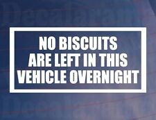 NO BISCUITS ARE LEFT IN THIS VEHICLE OVERNIGHT Funny Car/Van/Window Sticker