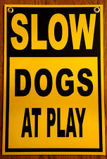 Slow - Dogs At Play Coroplast Sign 12x18 with Grommets