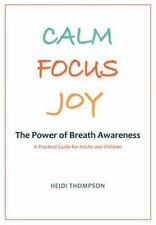 CALM FOCUS JOY: The Power of Breath Awareness - A Practical Guide for Adults and