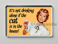 Quality Retro Fridge Magnet, It's not Drinking Alone If The Cat Is In The House!