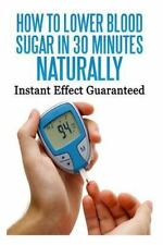 How to Lower Blood Sugar in 30 Minutes Naturally: Instant Effect Guaranteed...