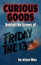 Curious Goods : Behind the Scenes of Friday the 13th: the Series (Hardback)...