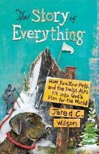The Story of Everything: How You, Your Pets, and the Swiss Alps Fit into God's P