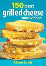 150 Best Grilled Cheese Sandwiches, Lewis, Alison, Acceptable Book