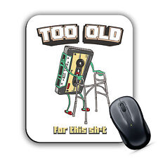 TOO OLD FOR THIS SH*T MOUSE MAT Pad Computer PC Laptop Gaming Retro Cassette New