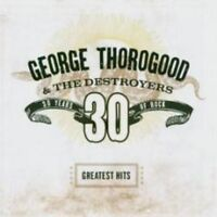 George Thorogood And The Destroyers - Greatest Hits: 30 Years Of Rock (NEW CD)