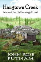 Hangtown Creek: A Tale of the California Gold Rush (Paperback or Softback)