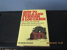 How to Build and Furnish a Log Cabin by W. Ben Hunt 1st 1974 HC/DJ