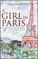 Girl in Paris: A Persian Encounter with the West by Shusha Guppy (Paperback,...