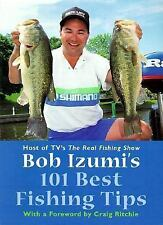Bob Izumi's 101 Best Fishing Tips: Over a hundred fishing tips from one of North