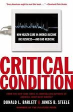 Critical Condition: How Health Care in America Became Big Business--and Bad Medi