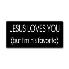 Jesus Loves You But I'm His Favorite - Window Bumper Sticker