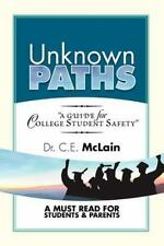 Unknown Paths : A Guide to College Student Safety by C. E. McLain (2012,...