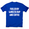 Fueled by gangsta rap and coffee funny awesome t-shirt men's