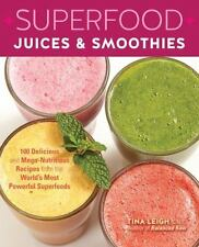 Superfood Juices & Smoothies: 100 Delicious and Mega-Nutritious Recipes from the