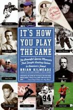 It's How You Play the Game : The Powerful Sports Moments That Taught Lasting...