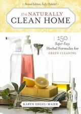 The Naturally Clean Home : 150 Super-Easy Herbal Formulas for Green Cleaning by