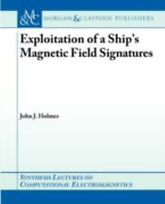 Exploitation of a Ship's Magnetic Field Signatures by John Holmes (2006,...