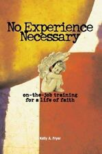 No Experience Necessary: On-The-Job Training for the Life of Faith Fryer, Kelly