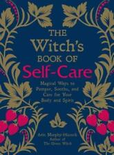 The Witch's Book of Self-Care: Magical Ways to Pamper, Soothe, and Care for Your