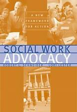 NEW Social Work Advocacy: A New Framework for Action by Robert L. Schneider