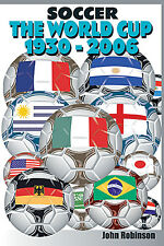 Soccer - The FIFA World Cup 1930-2006 - Written History book by John Robinson