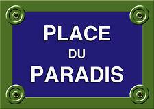 Réplique PLAQUE de RUE PARIS PLACE du PARADIS BONHEUR AMOUR 20X30CM ALU NEUF