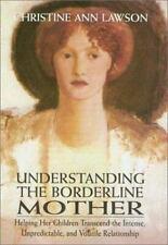 Understanding the Borderline Mother: Helping Her Children Transcend the Intense,