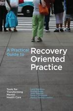 A Practical Guide to Recovery-Oriented Practice : Tools for Transforming...